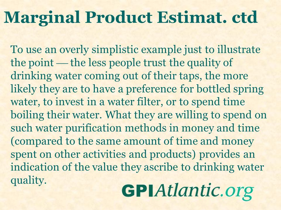 Marginal Product Estimat. ctd To use an overly simplistic example just to illustrate the point  the less people trust the quality of drinking water c