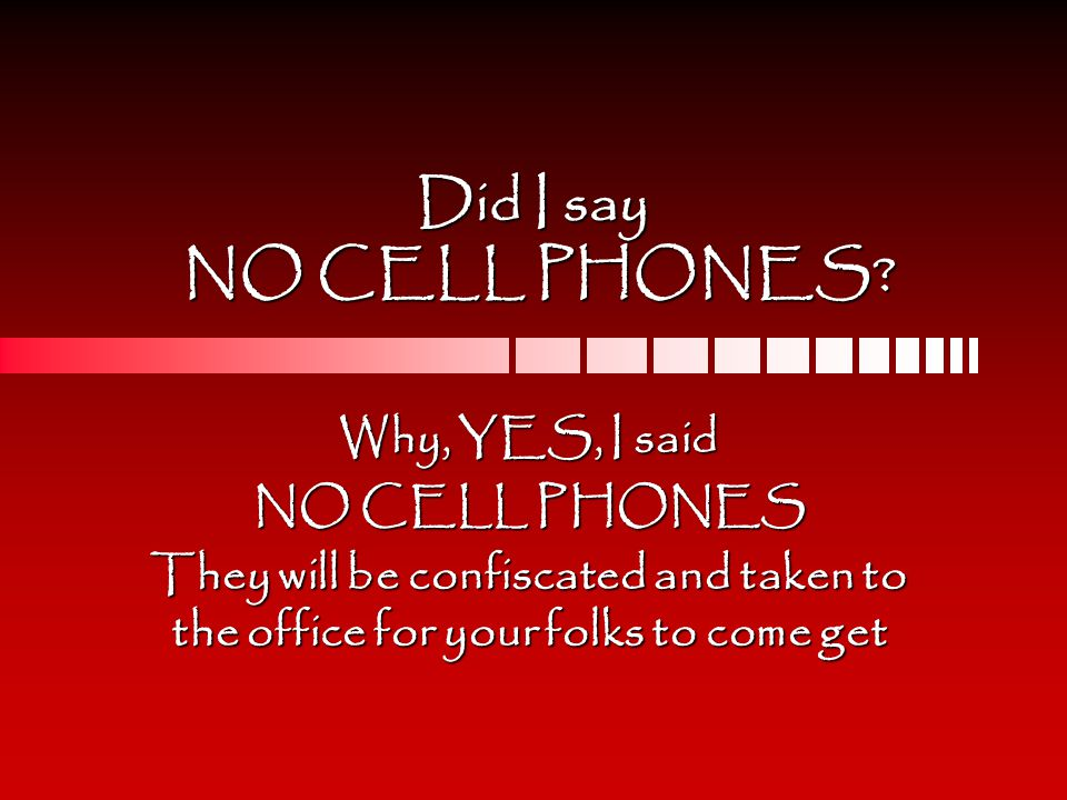 Did I say NO CELL PHONES.