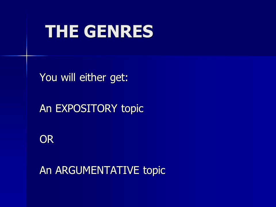 THE GENRES You will either get: An EXPOSITORY topic OR An ARGUMENTATIVE topic