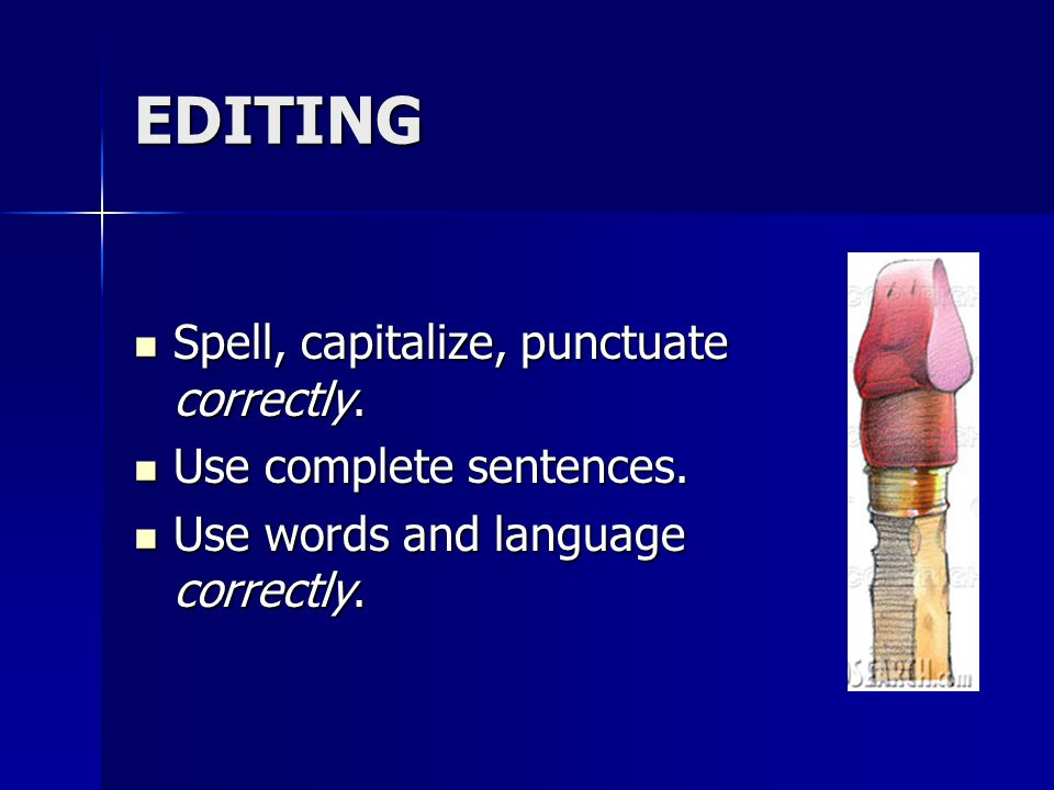 EDITING Spell, capitalize, punctuate correctly. Spell, capitalize, punctuate correctly.