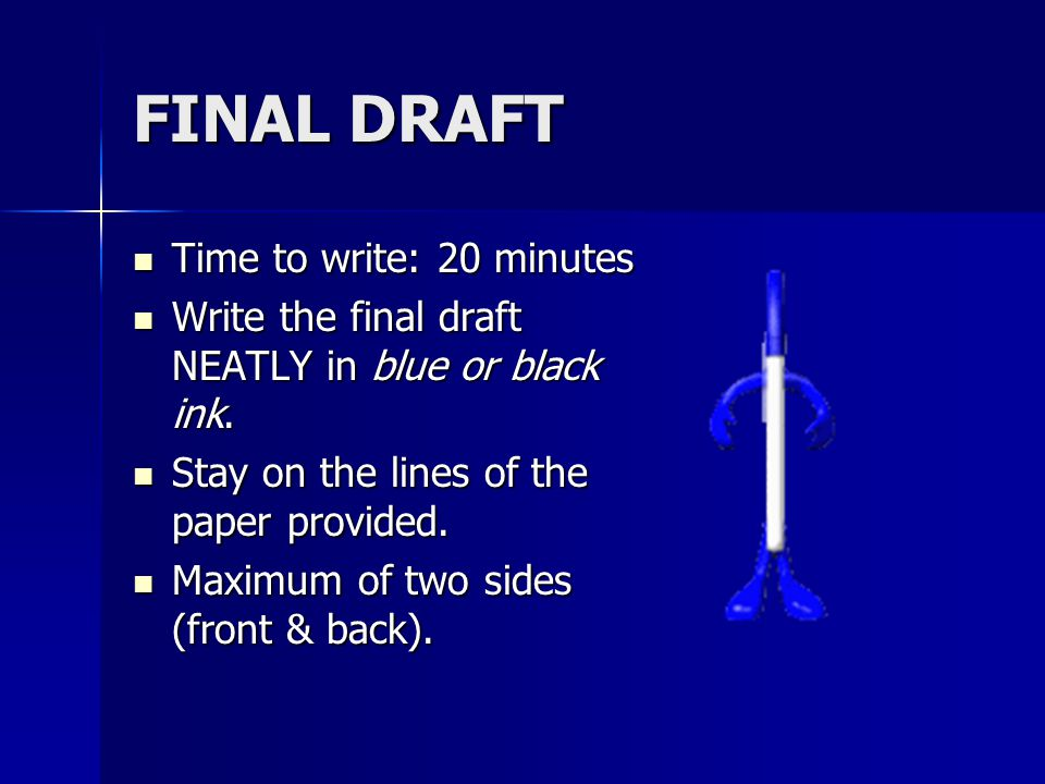 FINAL DRAFT Time to write: 20 minutes Time to write: 20 minutes Write the final draft NEATLY in blue or black ink.