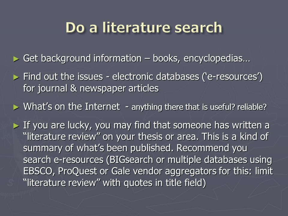 ► Get background information – books, encyclopedias… ► Find out the issues - electronic databases ('e-resources') for journal & newspaper articles ► W