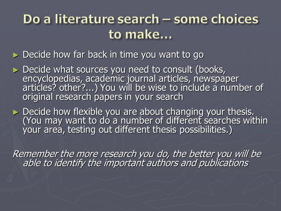 ► Decide how far back in time you want to go ► Decide what sources you need to consult (books, encyclopedias, academic journal articles, newspaper art