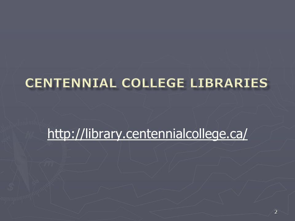 http://library.centennialcollege.ca/ 2