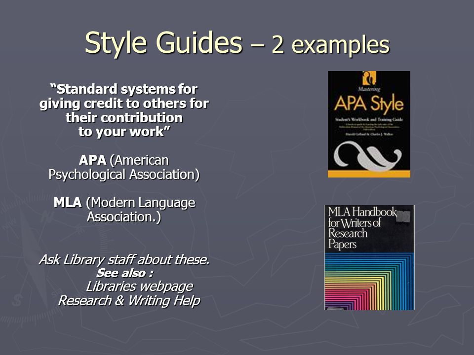 "Style Guides – 2 examples ""Standard systems for giving credit to others for their contribution to your work"" APA (American Psychological Association)"