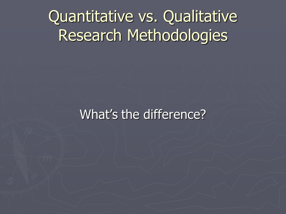Quantitative vs. Qualitative Research Methodologies What's the difference?