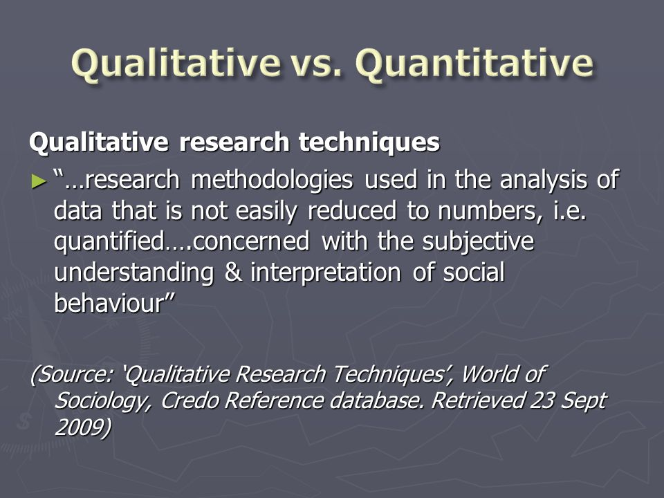"Qualitative research techniques ► ""…research methodologies used in the analysis of data that is not easily reduced to numbers, i.e. quantified….concer"