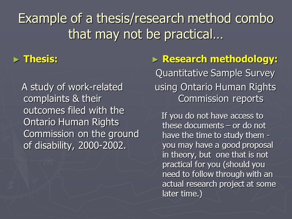 Example of a thesis/research method combo that may not be practical… ► Thesis: A study of work-related complaints & their outcomes filed with the Onta
