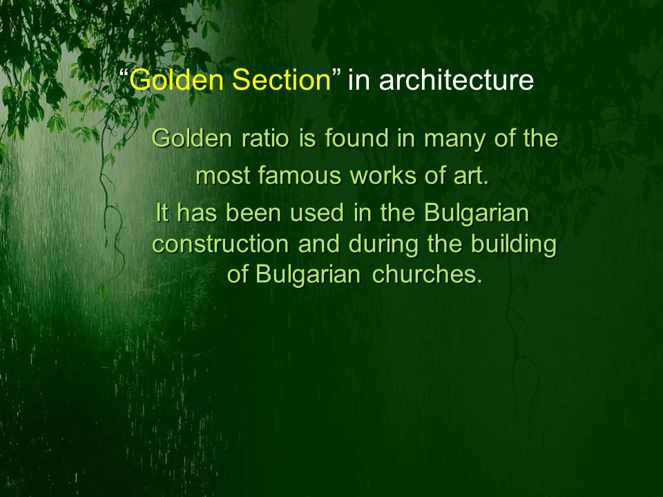 Golden Section in architecture Golden ratio is found in many of the most famous works of art.