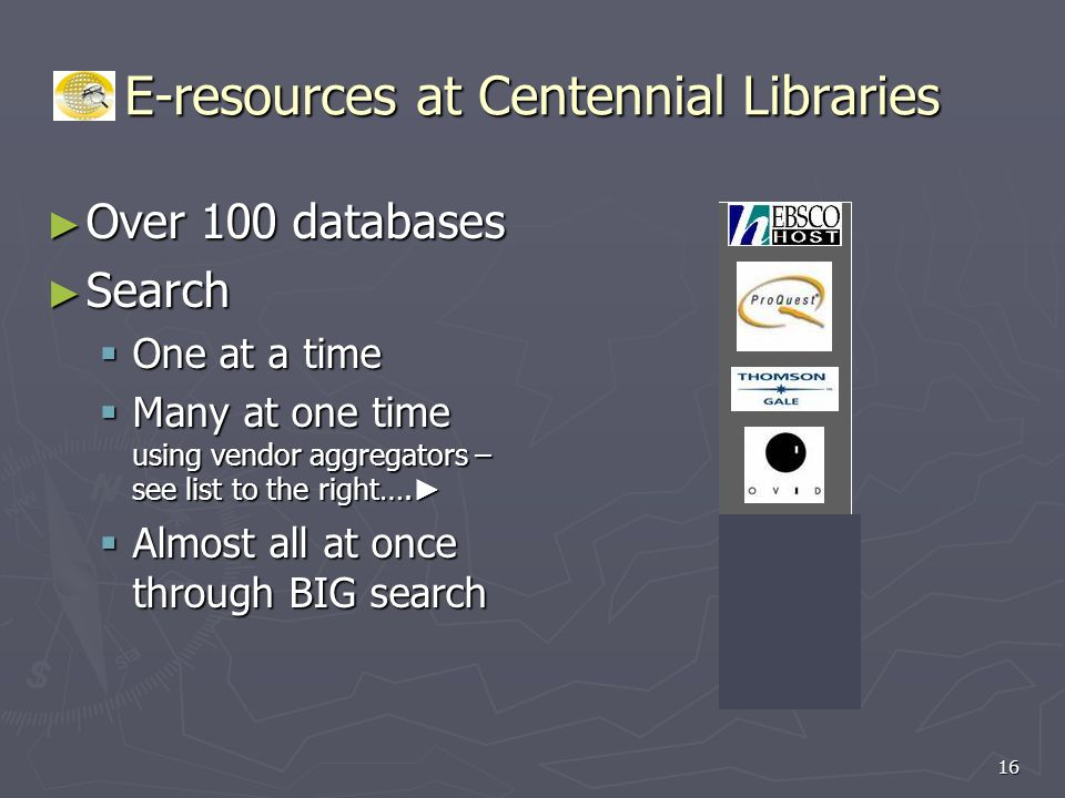 E-resources at Centennial Libraries ► Over 100 databases ► Search  One at a time  Many at one time using vendor aggregators – see list to the right….