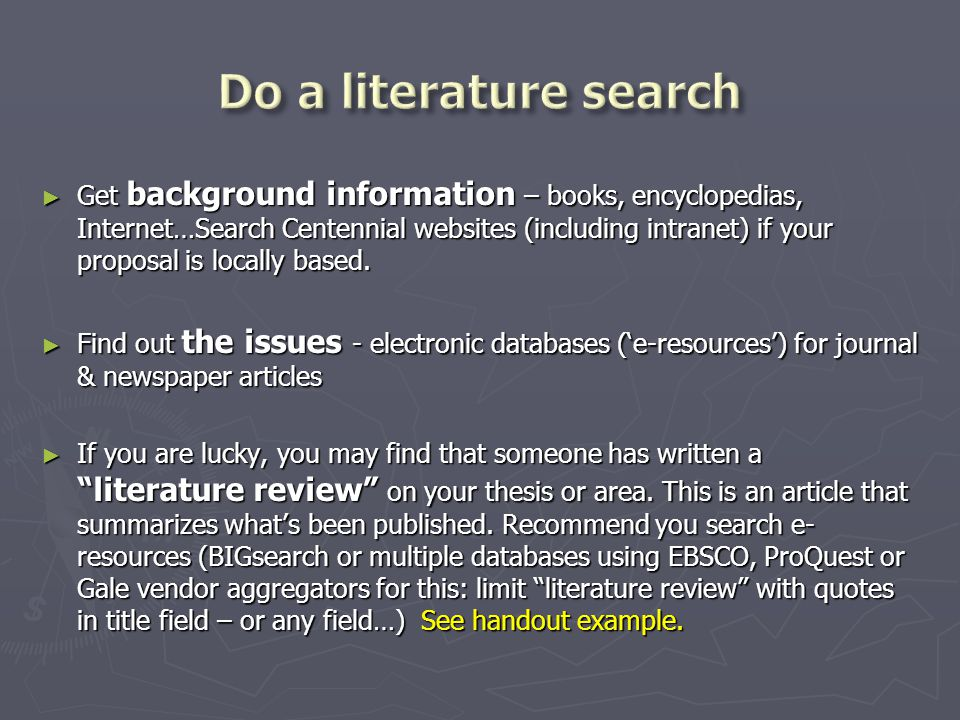 ► Get background information – books, encyclopedias, Internet…Search Centennial websites (including intranet) if your proposal is locally based.