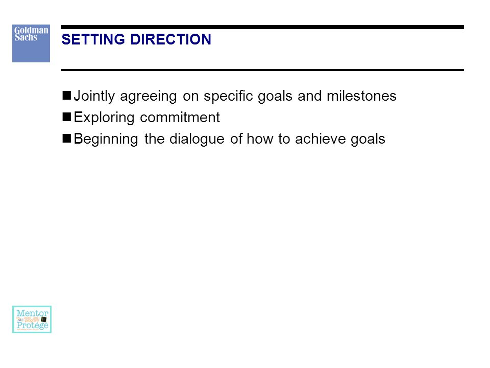 SETTING DIRECTION Jointly agreeing on specific goals and milestones Exploring commitment Beginning the dialogue of how to achieve goals