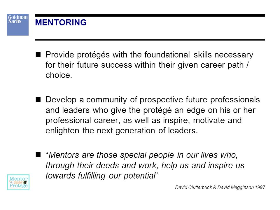 Provide protégés with the foundational skills necessary for their future success within their given career path / choice.