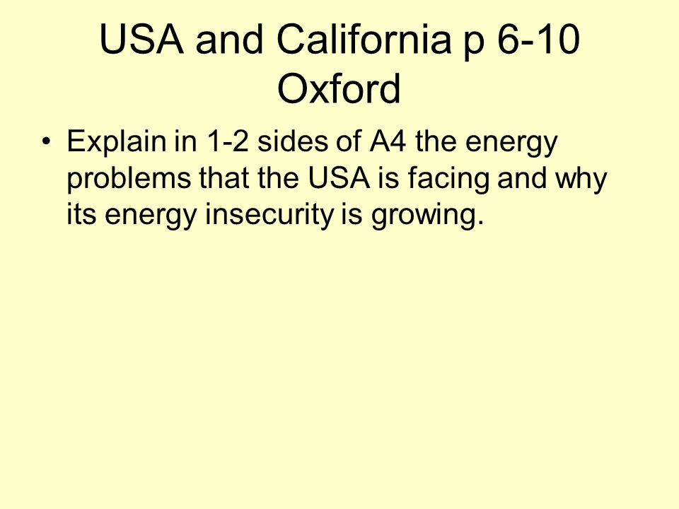 USA and California p 6-10 Oxford Explain in 1-2 sides of A4 the energy problems that the USA is facing and why its energy insecurity is growing.