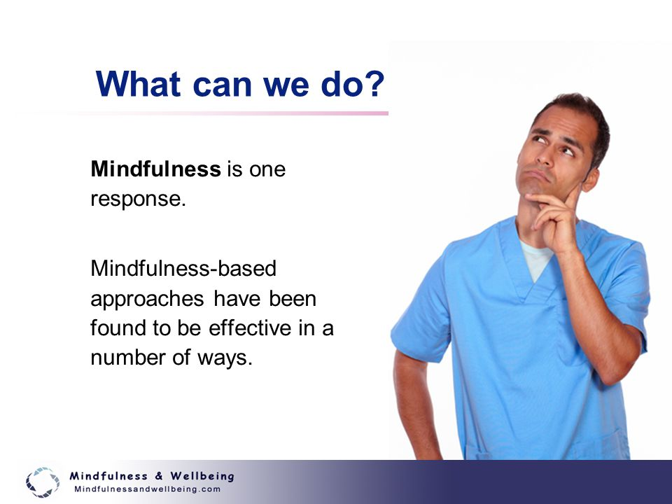 What can we do.Mindfulness is one response.