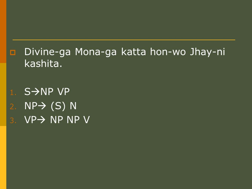  Divine-ga Mona-ga katta hon-wo Jhay-ni kashita. 1. S  NP VP 2. NP  (S) N 3. VP  NP NP V