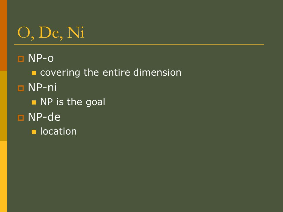 O, De, Ni  NP-o covering the entire dimension  NP-ni NP is the goal  NP-de location