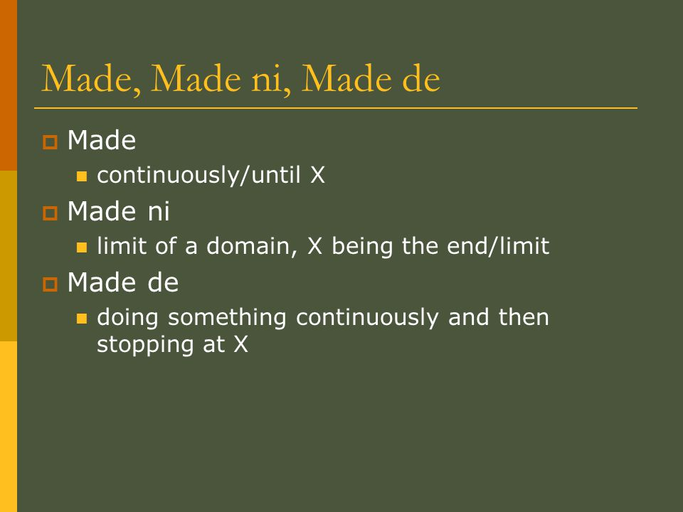 Made, Made ni, Made de  Made continuously/until X  Made ni limit of a domain, X being the end/limit  Made de doing something continuously and then