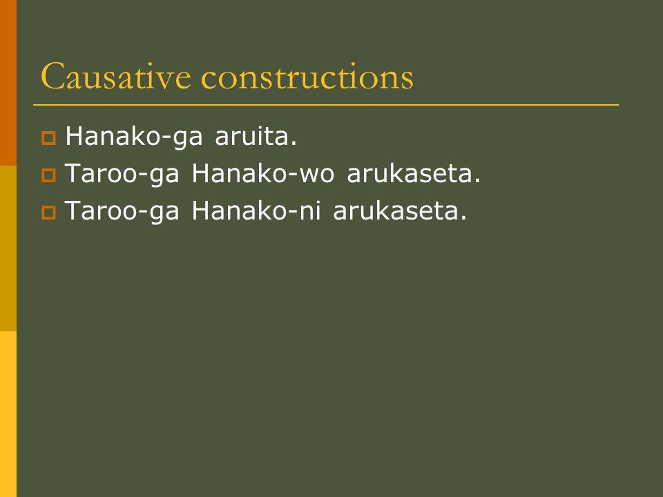 Causative constructions  Hanako-ga aruita.  Taroo-ga Hanako-wo arukaseta.