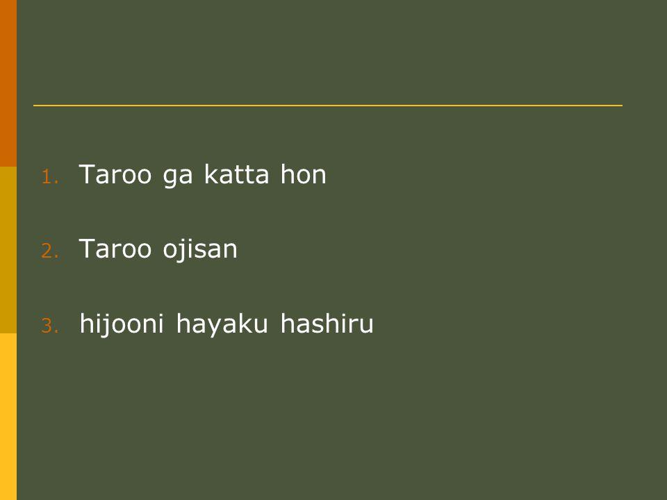 1.ikenai 2. Taroo yori kashikoi 3. Taroo ga kita.
