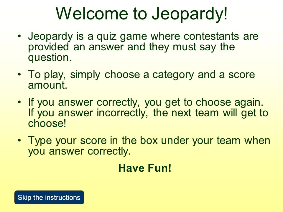 Welcome to Jeopardy.