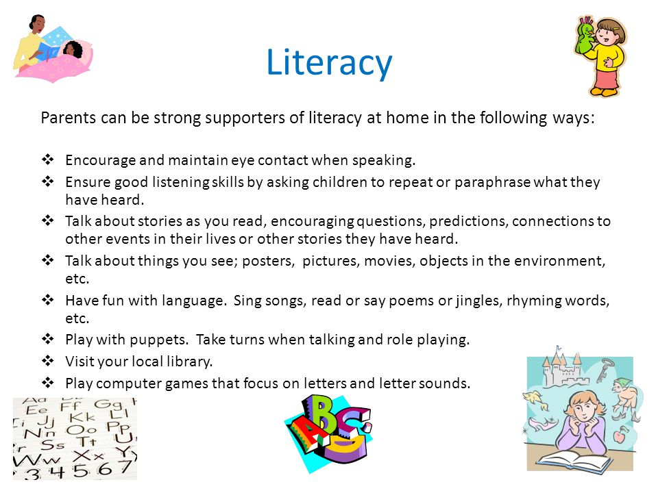 Literacy Parents can be strong supporters of literacy at home in the following ways:  Encourage and maintain eye contact when speaking.