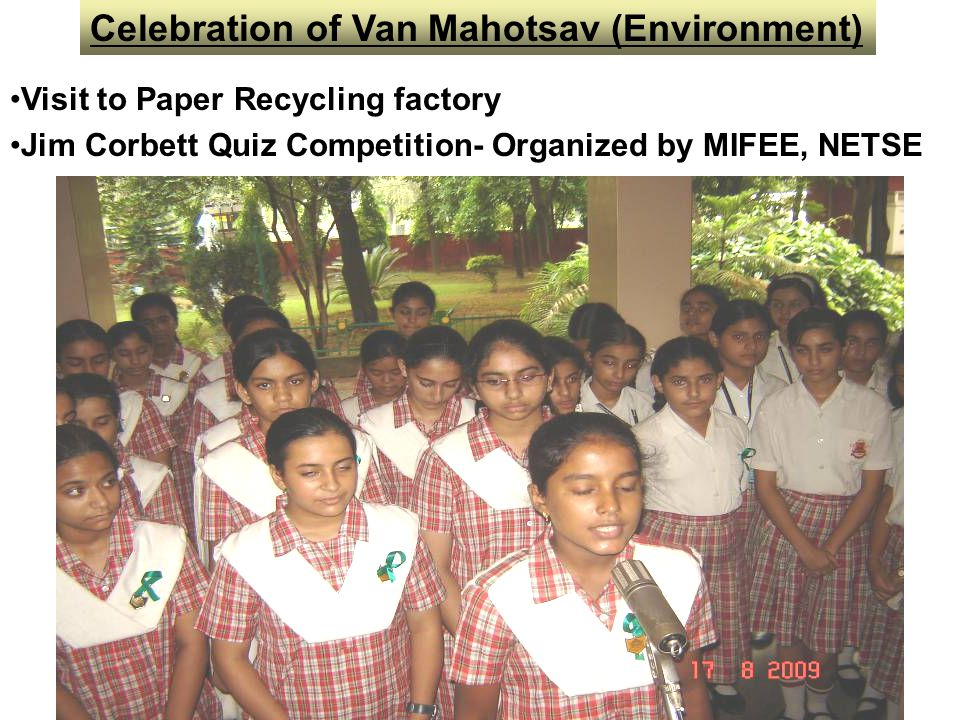 Visit to Paper Recycling factory Jim Corbett Quiz Competition- Organized by MIFEE, NETSE Celebration of Van Mahotsav (Environment)