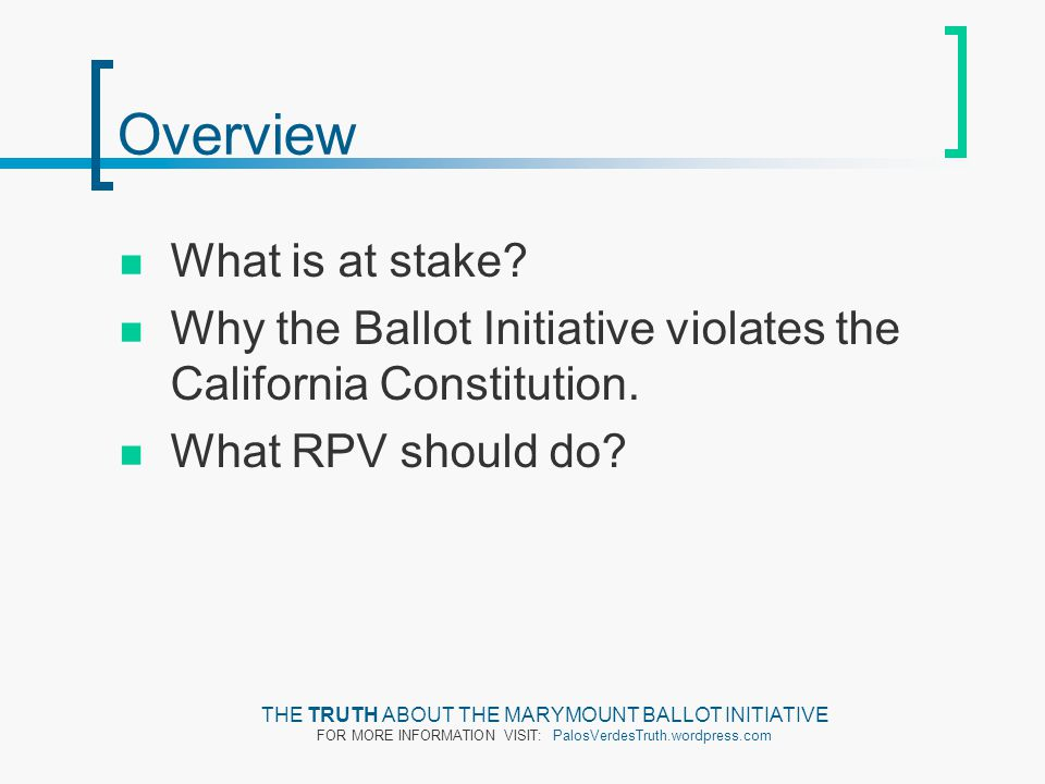 Overview What is at stake? Why the Ballot Initiative violates the California Constitution. What RPV should do? THE TRUTH ABOUT THE MARYMOUNT BALLOT IN