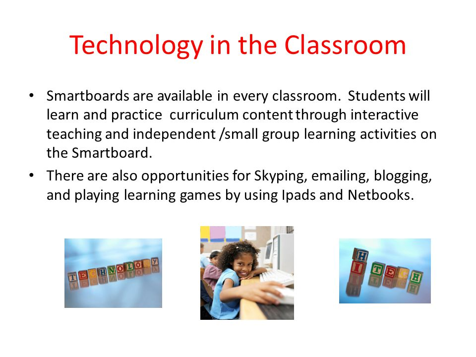 Technology in the Classroom Smartboards are available in every classroom.