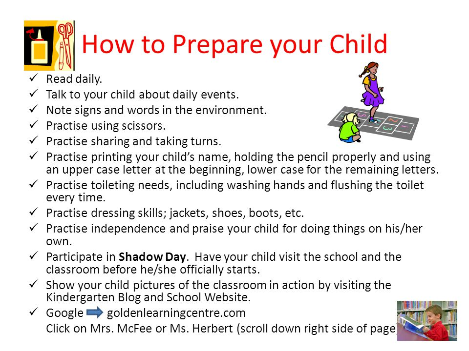 How to Prepare your Child Read daily. Talk to your child about daily events.