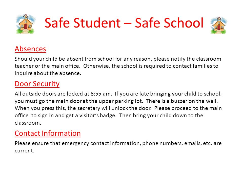 Safe Student – Safe School Absences Should your child be absent from school for any reason, please notify the classroom teacher or the main office.