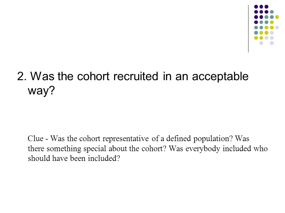 2. Was the cohort recruited in an acceptable way.