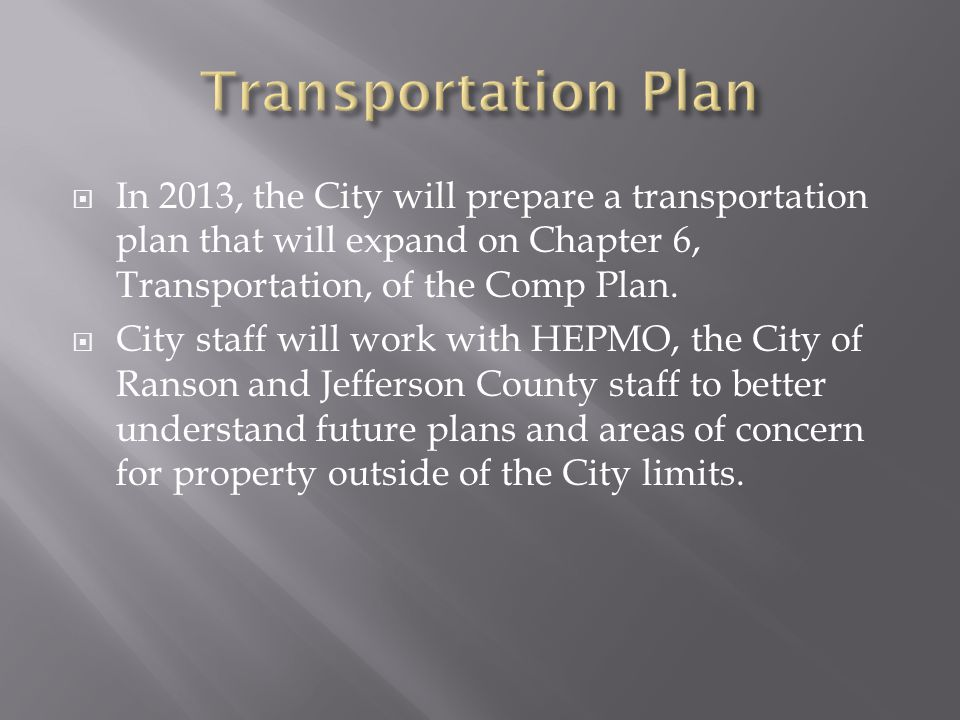 In 2013, the City will prepare a transportation plan that will expand on Chapter 6, Transportation, of the Comp Plan.