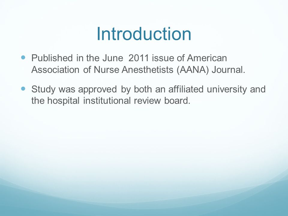 Introduction Published in the June 2011 issue of American Association of Nurse Anesthetists (AANA) Journal. Study was approved by both an affiliated u