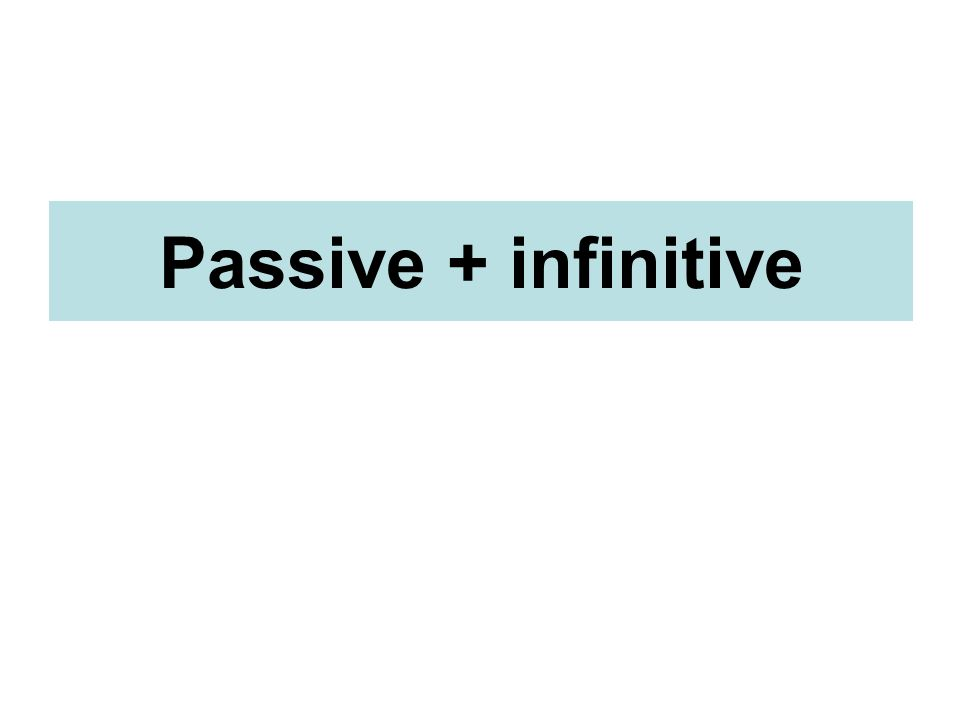 Passive + infinitive