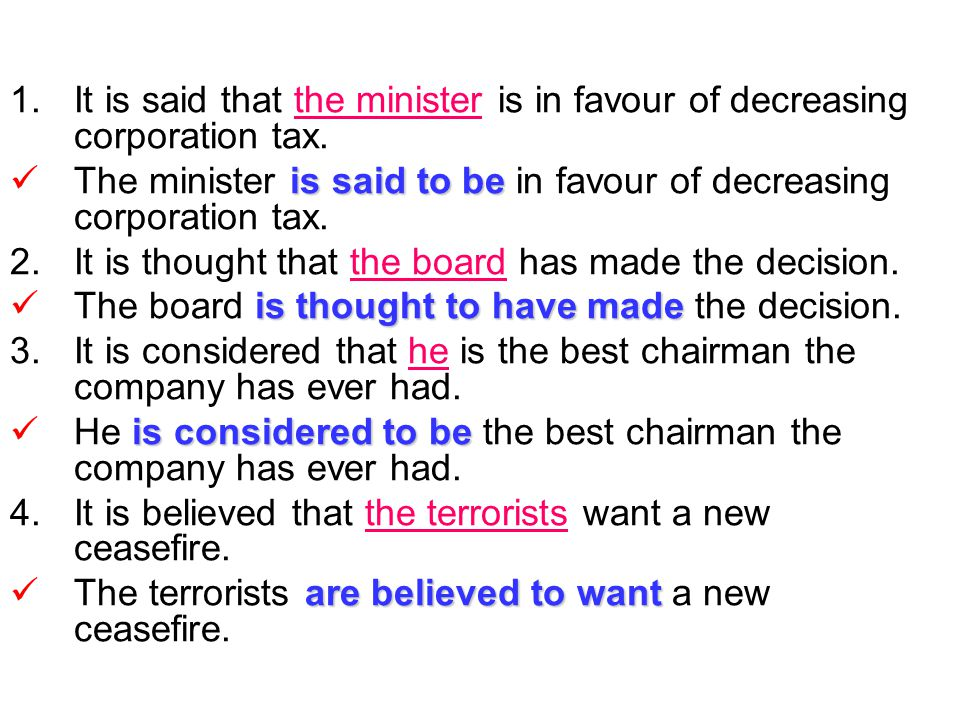 1.It is said that the minister is in favour of decreasing corporation tax. is said to be The minister is said to be in favour of decreasing corporatio