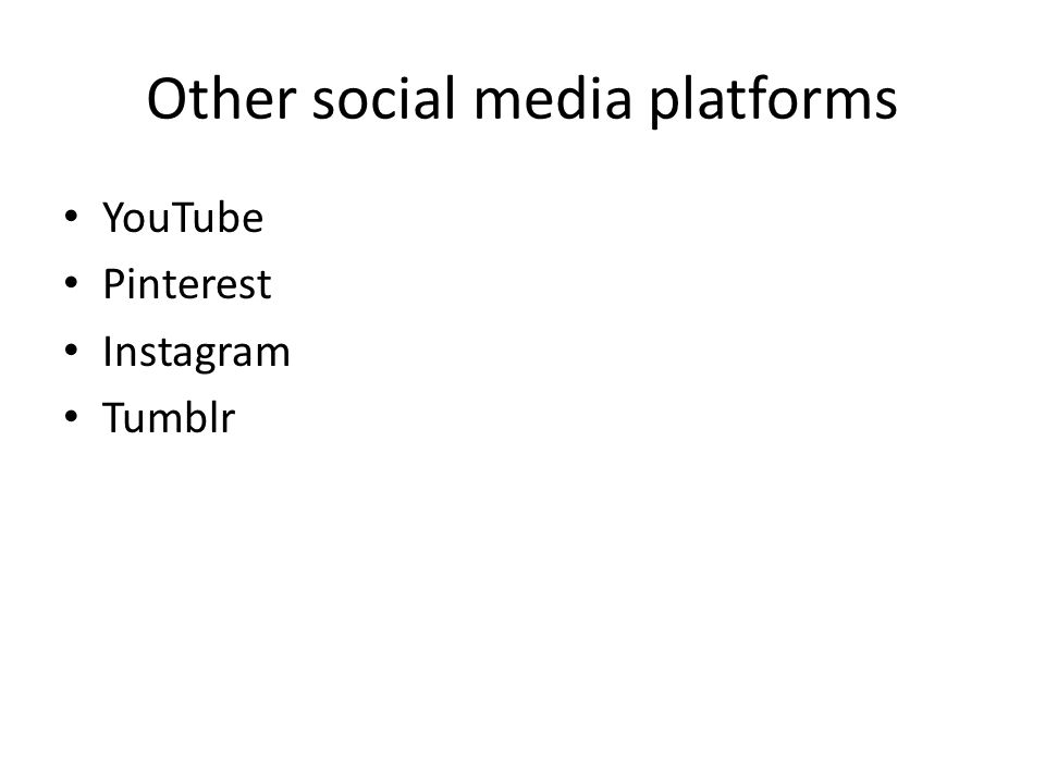 Other social media platforms YouTube Pinterest Instagram Tumblr