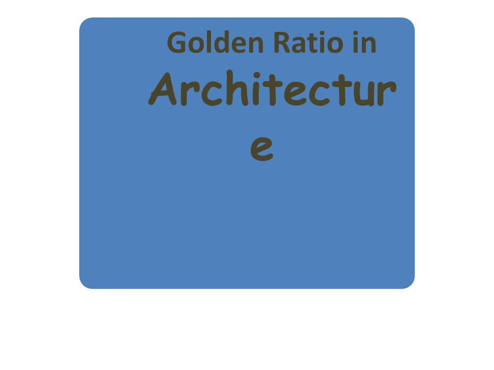 Golden Ratio in Architectur e