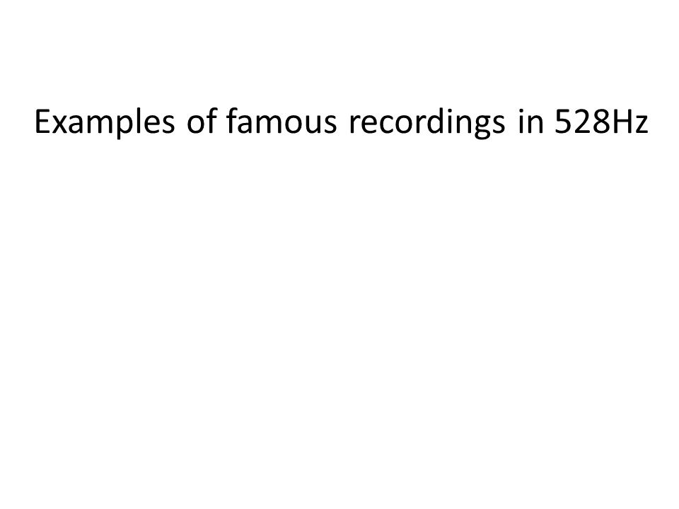 Examples of famous recordings in 528Hz