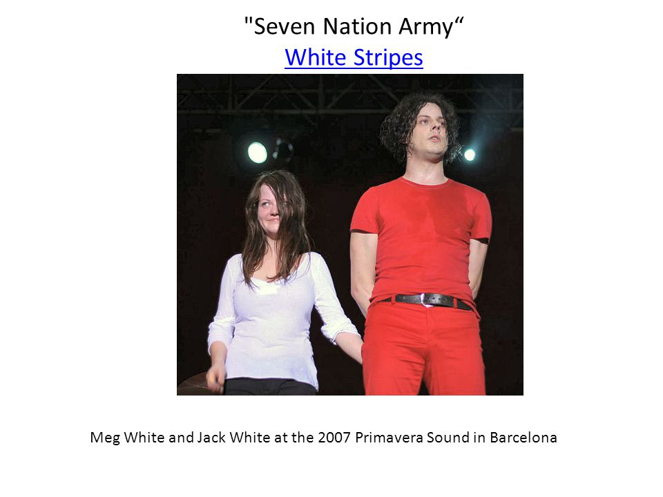 Meg White and Jack White at the 2007 Primavera Sound in Barcelona Seven Nation Army White Stripes