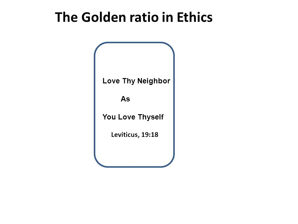 The Golden ratio in Ethics Love Thy Neighbor As You Love Thyself Leviticus, 19:18