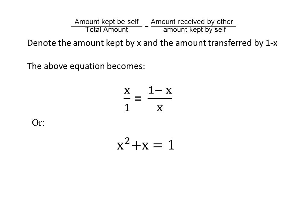 Denote the amount kept by x and the amount transferred by 1-x The above equation becomes: