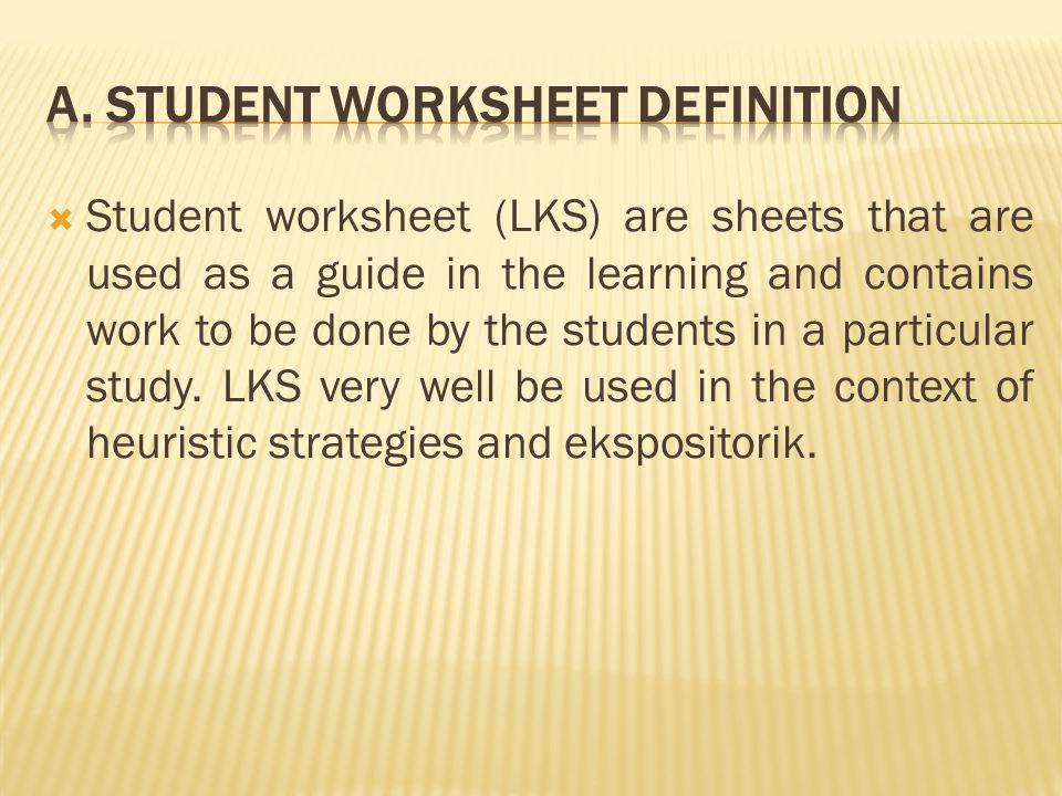  Student worksheet (LKS) are sheets that are used as a guide in the learning and contains work to be done by the students in a particular study. LKS