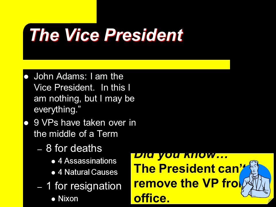 "The Vice President John Adams: I am the Vice President. In this I am nothing, but I may be everything."" 9 VPs have taken over in the middle of a Term"