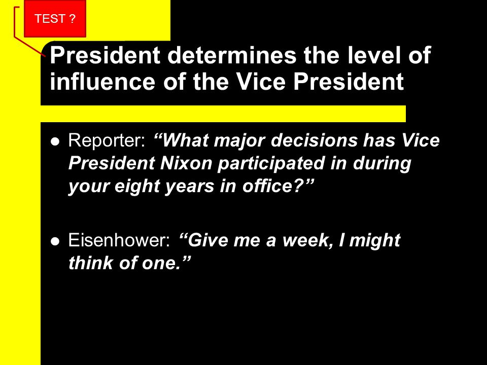 "President determines the level of influence of the Vice President Reporter: ""What major decisions has Vice President Nixon participated in during your"