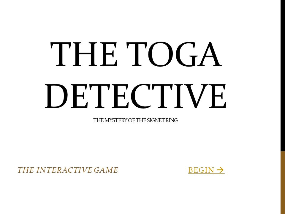 THE TOGA DETECTIVE THE MYSTERY OF THE SIGNET RING THE INTERACTIVE GAME BEGIN BEGIN 