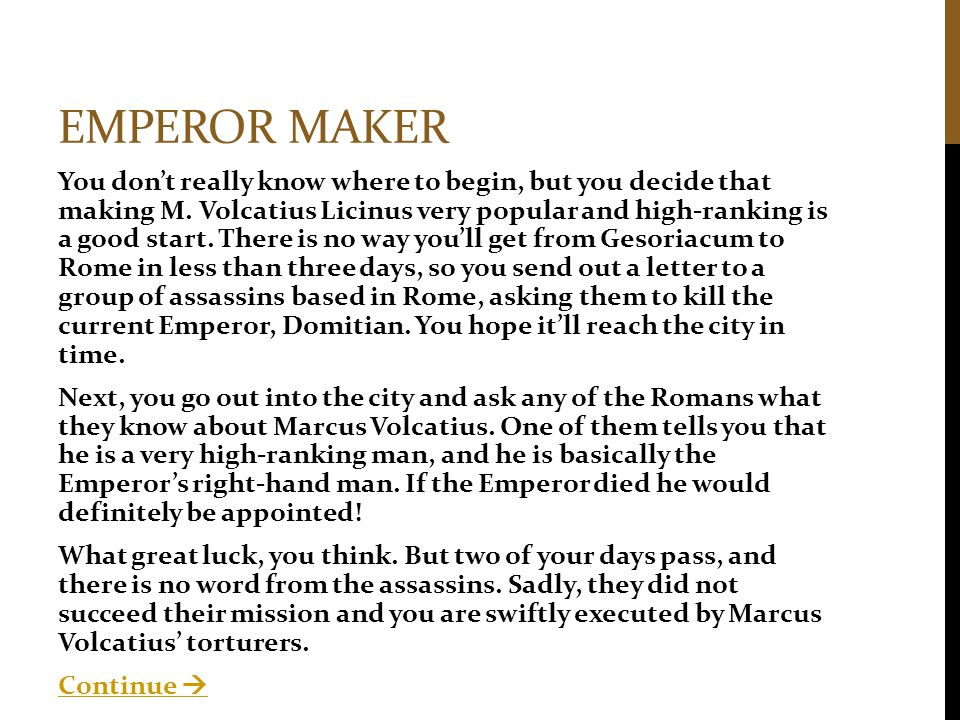 EMPEROR MAKER You don't really know where to begin, but you decide that making M. Volcatius Licinus very popular and high-ranking is a good start. The