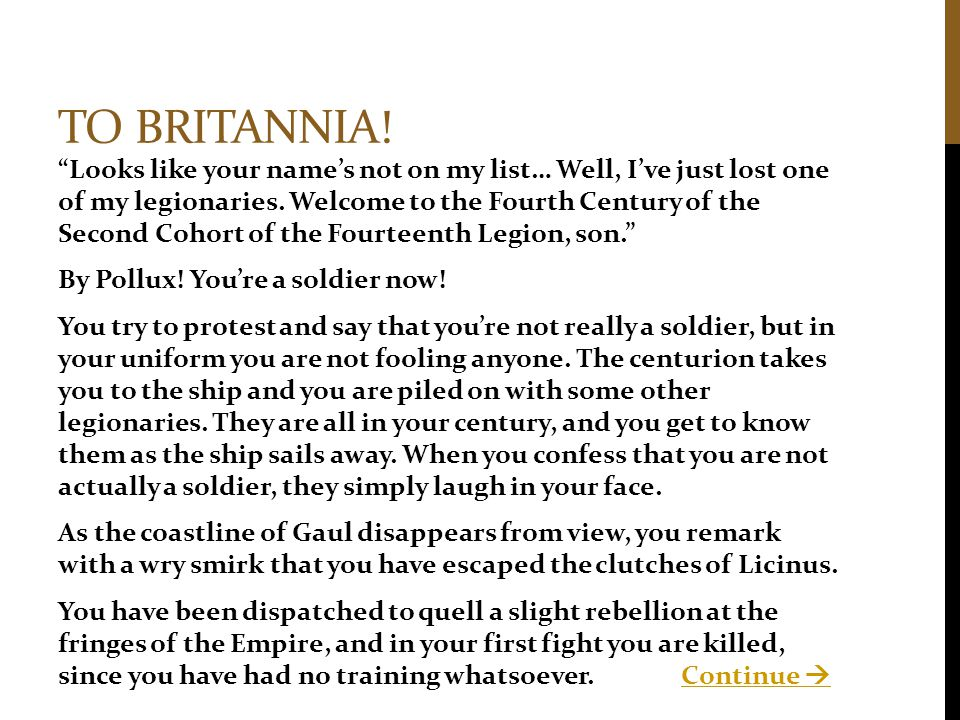 """TO BRITANNIA! """"Looks like your name's not on my list… Well, I've just lost one of my legionaries. Welcome to the Fourth Century of the Second Cohort o"""