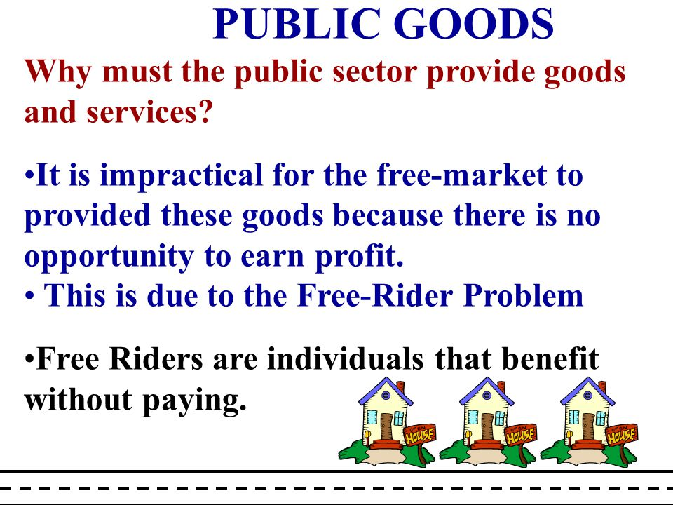 Why must the public sector provide goods and services.