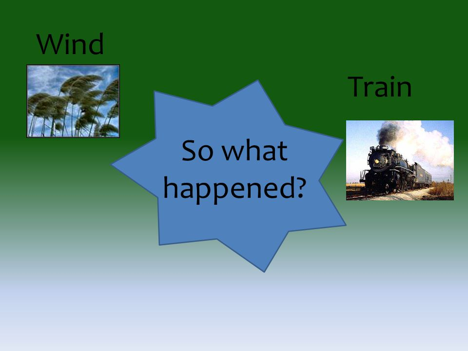 So what happened? Wind Train